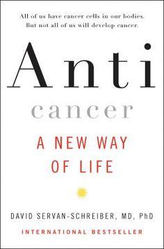 Anticancer: A New Way of Life by David Servan-Schreiber MD, PhD