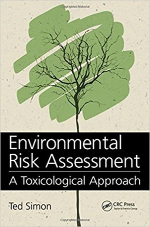 Environmental Risk Assessment: A Toxicological Approach by Ted Simon